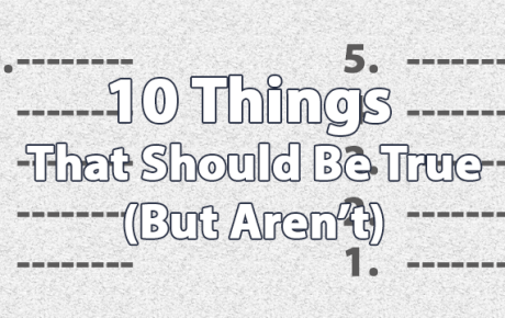 10 Things That Should Be True But Aren't
