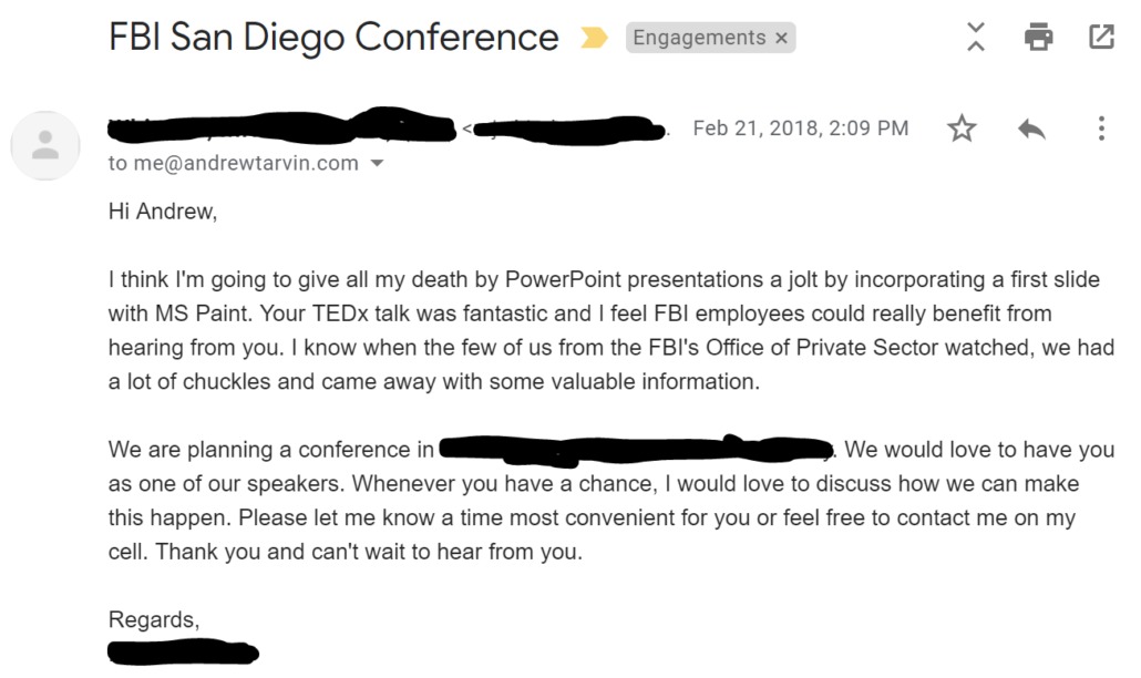 Your TEDx talk was fantastic and I feel FBI employees could really benefit from hearing from you.